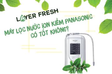 Máy tạo nước ion kiềm Panasonic có tốt không?